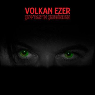 Volkan Ezer - Şeytan'ın Şehrinden