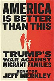 Cover of America is Better Than This: Trump's War Against Migrant Families
