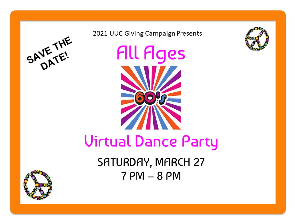 Save the date: The 2021 UUC Giving Campaign Presents an All Ages Virtual Dance Party on Saturday, March 27 from 7-8 pm - with peace signs and bright colors