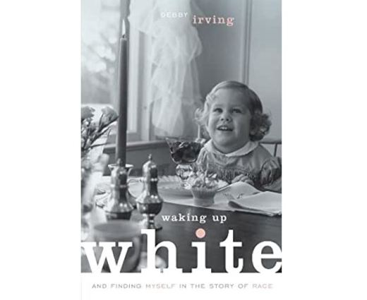 Cover of Waking Up White: And Finding Myself in the Story of Race, by Debby Irving