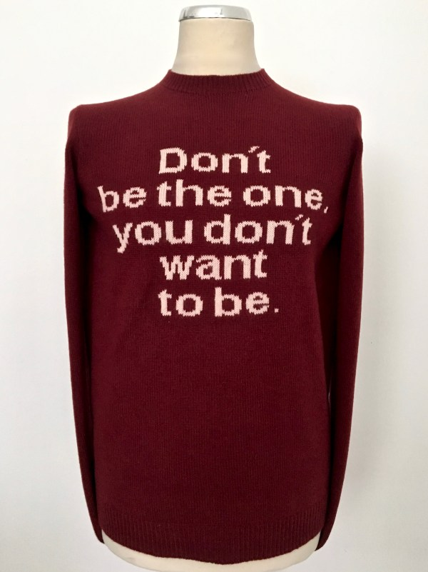 Don't be the one, you dont want to be.