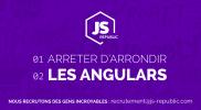 JS-Republic – Arreter d'arrondir les angulars