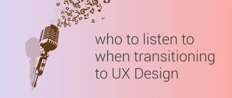 ux-beginner-who-to-listen-to-when-transitioning-into-ux