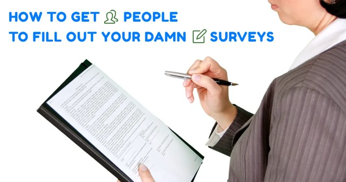 how-to-get-people-to-fill-out-your-damn-ux-surveys
