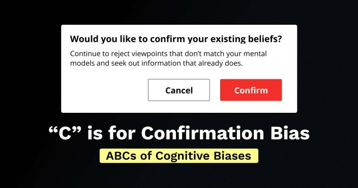 cognitive bias - c is for confirmation bias