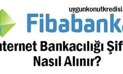 Fibabanka İnternet Bankacılığı Şifresi Nasıl Alınır?