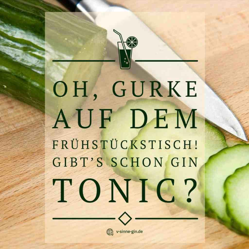 Gin Spruch: Oh, Gurke auf dem Frühstückstisch. Gibts schon Gin Tonic?