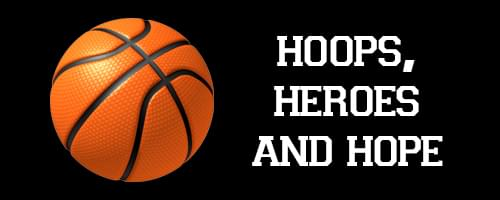 Hoops, Heroes and Hope Graphic