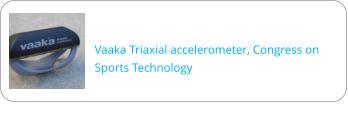 Vaaka Triaxial accelerometer, Congress on Sports Technology