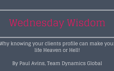 Guest Blog:  Why Knowing Your Clients Profile Can Make Your Life Heaven or Hell! By Paul Avins, Team Dynamics Global