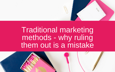 Traditional marketing methods – why ruling them out is a mistake