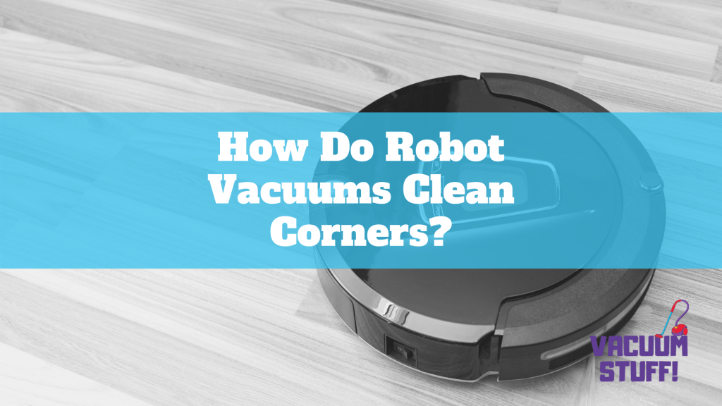 How Do Vacuums Clean Corners
