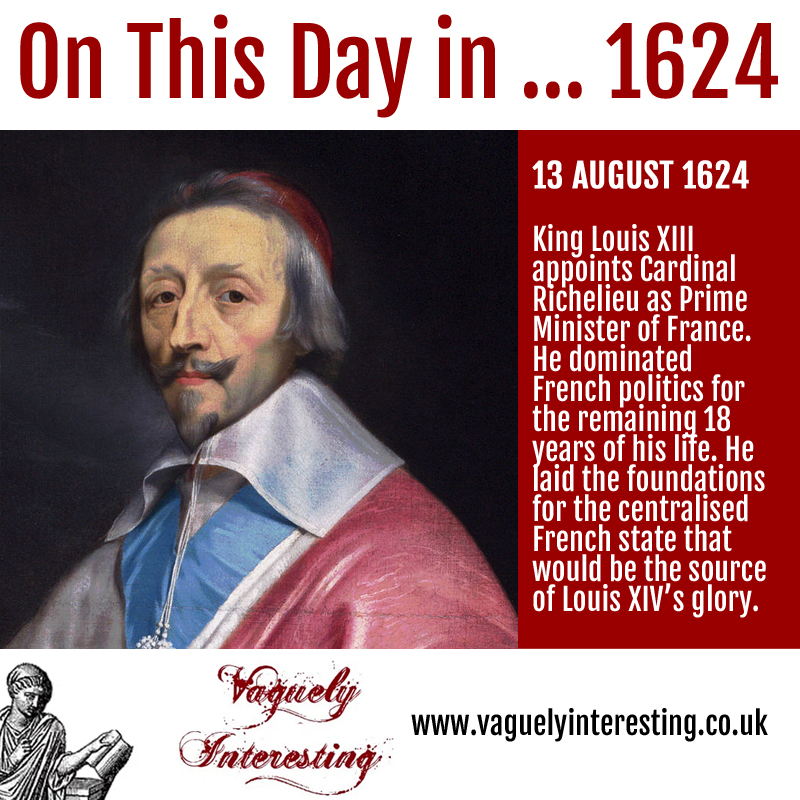 13 08 1821 On this day Cardinal Richelieu is appointed as Prime Minister of France