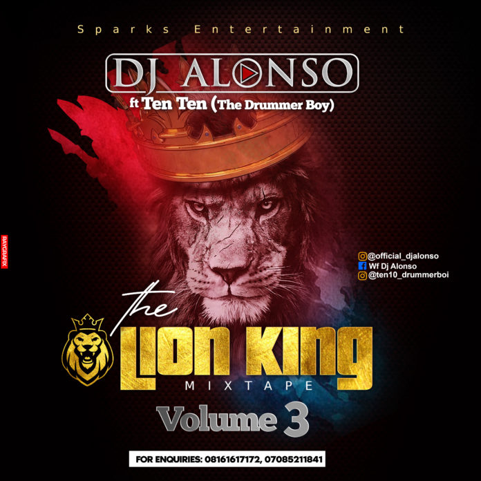 [MIXTAPE] – The LION KING Mixtape Volume 3 by DJ Alonso Ft Ten Ten The Drummer