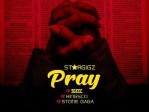 Stargigz x 9geez x Kingsco x Stone Gaga – Pray