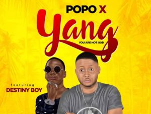 Popo X Ft. Destiny Boy – Yang