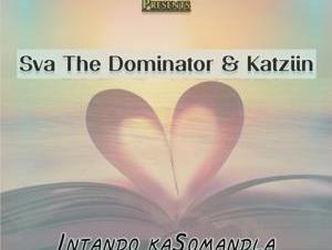 Sva The Dominator & Katziin – Intando KaSomandla