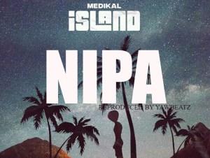 Medikal ft Kwesi Slay – Nipa (Prod by Yawbeatz)