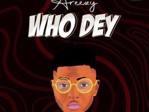 Areezy – Who Dey