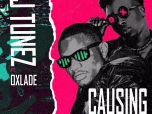 DJ Tunez – Causing Trouble ft. Oxlade