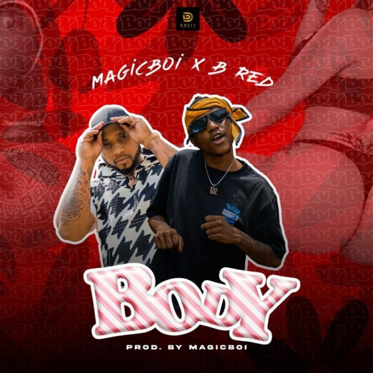 Magicboi ft B-Red – Body