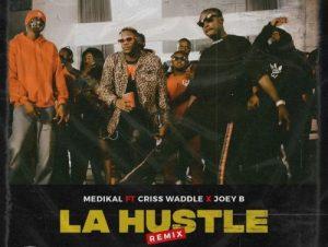 Medikal ft Criss Waddle & Joey B – La Hustle Remix