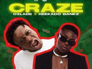 Oxlade – Craze ft. Reekado Banks