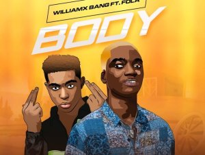Williamx Bang Ft. Fola – Body