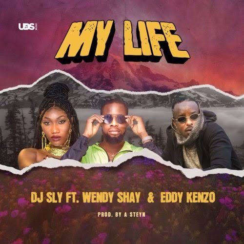 DJ Sly ft Wendy Shay, Eddy Kenzo – My Life