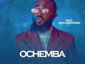 Mac AnthonyKing – Ochemba