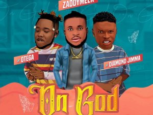 ZaddyMeek Ft Otega & Diamond Jimma – On God