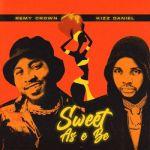 Remy Crown ft. Kizz Daniel – Sweet As E Be