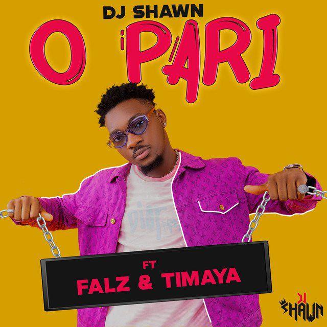 Dj Shawn – O Pari ft Falz Timaya 1