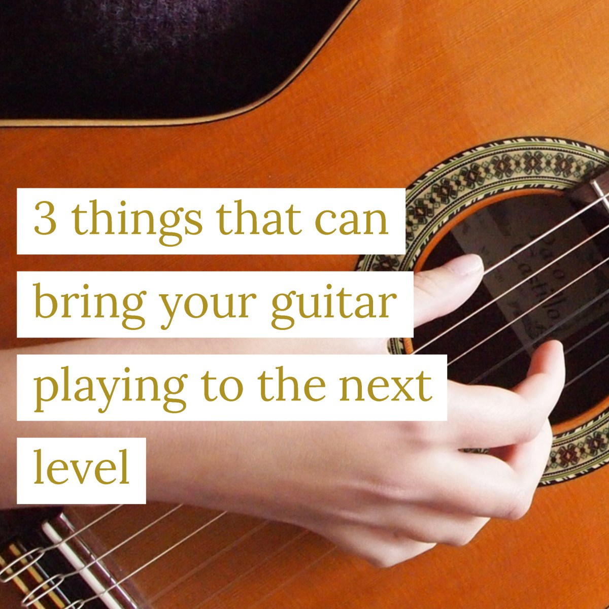 3 things that can bring your guitar playing to the next level