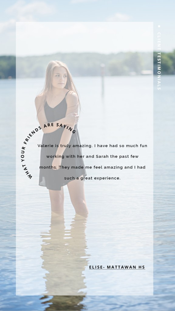 Mattawan senior girl poses wearing a black dress in the water of a lake. Text reads: Valerie is truly amazing. I have had so much fun working with her and Sarah the past few months. They made me feel amazing and I had such a great experience. - Elise - Mattawan HS