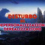 disturbo-di-depersonalizzazione-e-derealizzazione