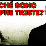perchè-sono-sempre-triste-video-podcast