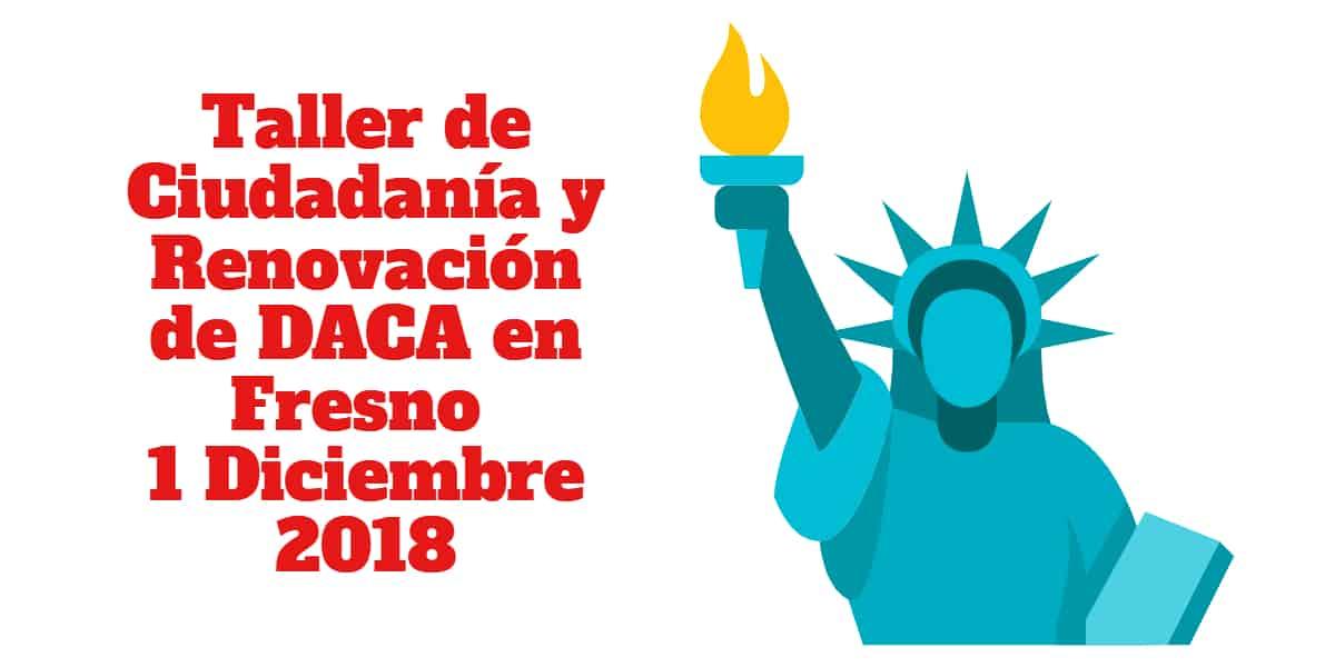 Taller de Ciudadanía y Renovación de DACA en Fresno 1 Diciembre 2018 CVIIC