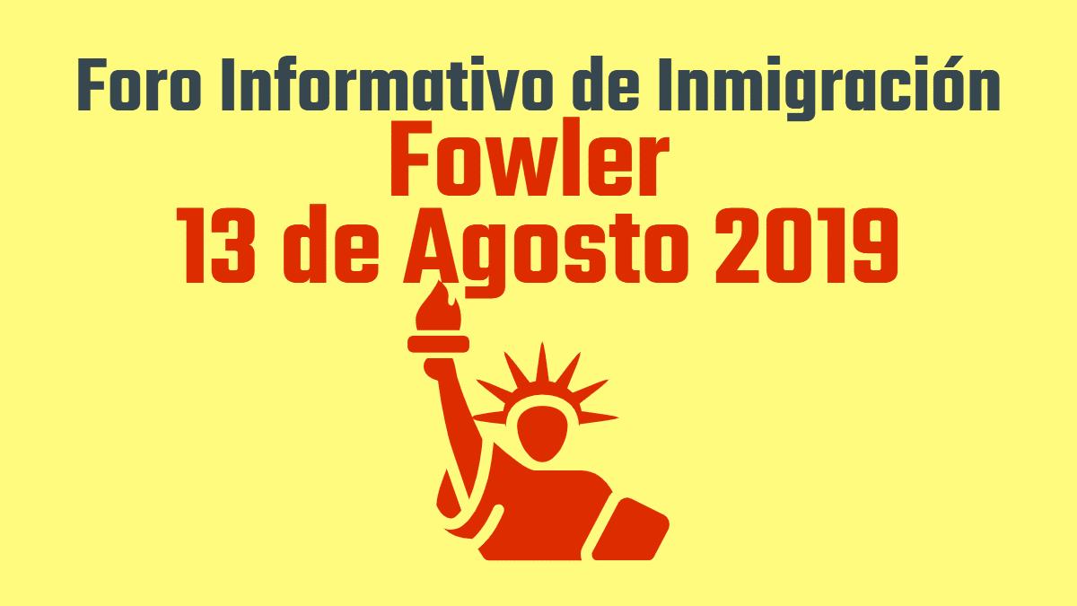 Foro Informativo de Inmigración en Fowler Martes 13 de Agosto 2019 cviic