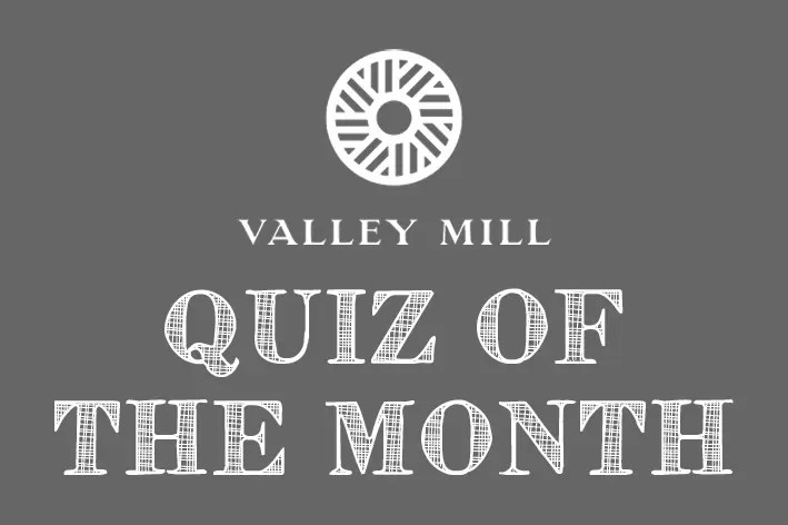 Valley Mill Quiz of the Month