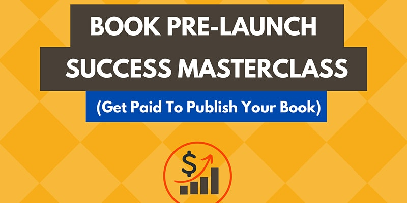 Book Pre-Launch Success Masterclass- Get Paid To Publish — Boston