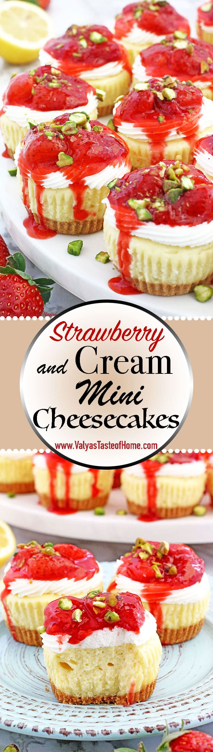 These Strawberry and Cream Mini Cheesecakes not only delicious, but just too cute to eat! They consist of creamy cheesecake filling, topped with tasty soft cream and chunky homemade strawberry sauce. Sprinkled pistachios not only finishes the beauty of these mini cheesecakes but gives delicious nutty flavor too. | www.valyastasteofhome.com