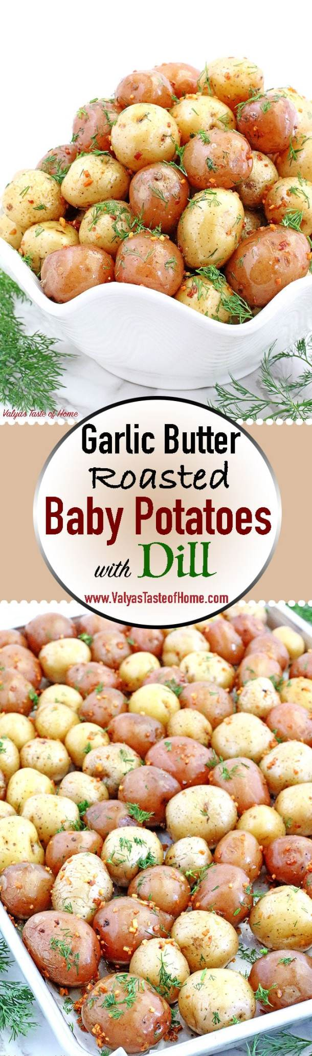 This Garlic Butter Roasted Baby Potatoes with Dill takes approximately thirty minutes to make which makes a perfect side dinner dish, especially during busy days. Kid friendly small in size potatoes coated with garlic butter and sprinkled with fresh dill is not only very attractive but super tasty as well! | www.valyastasteofhome.com