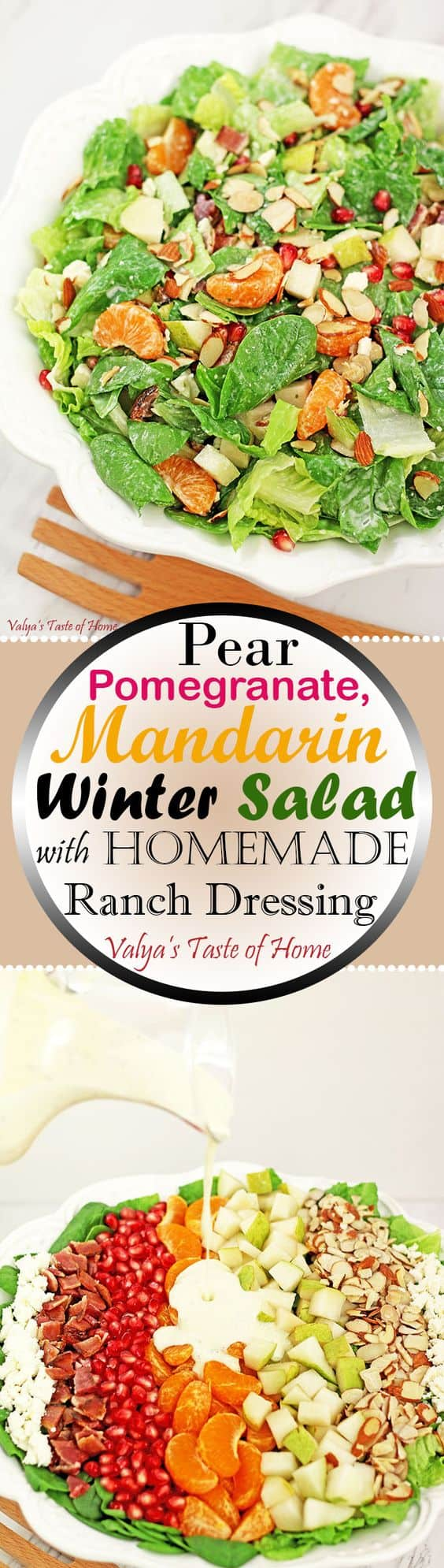 During cold and gloomy winter days, we need a little brightness on our table. How about this bright and colorful Pear Pomegranate Mandarin Winter Salad with Homemade Ranch Dressing loaded with some late-season harvested fruit? It offers not only a beautiful display of a color on your table but adds a variety of flavors and nutrition, which tends to decline during the winter season. It also happens to be very delicious! #pearpomegranatemandarinsalad #wintersalad #homemaderanch #valyastateofhome