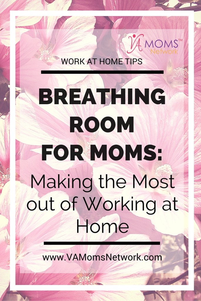 Breathing Room for Moms: Making the Most out of Working at Home