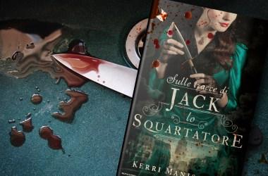 Copertina con libro sulle tracce di Jack. lo squartatore di kerri maniscalco