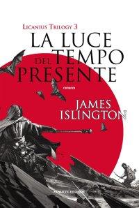 La luce del tempo presente. Licanius trilogy. Vol. 3 di James Islington