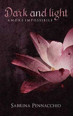 Dark and Light: Amore Impossibile di Sabrina Pennacchio
