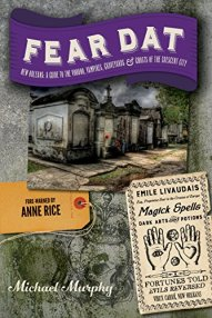 Fear Dat New Orleans: A Guide to the Voodoo, Vampires, Graveyards & Ghosts of the Crescent Cit di Michael Murphy