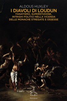 I diavoli di Loudun. Fanatismo, superstizione, intrighi politici nella vicenda delle monache stregate e ossesse di Aldous Huxley